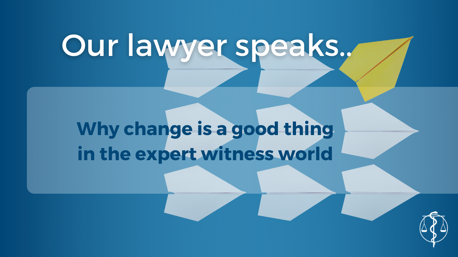 Why change is a good thing in expert witness world